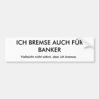 I BRAKE ALSO FOR BANKERS, perhaps not so… Bumper Sticker