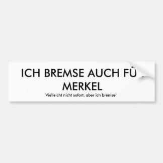 I BRAKE ALSO FOR MERKEL, perhaps not so… Car Bumper Sticker