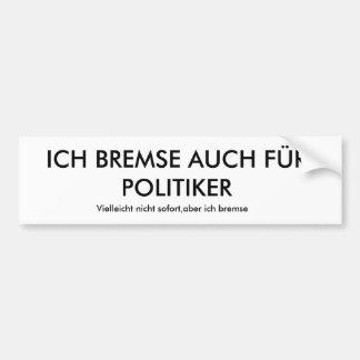 I BRAKE ALSO FOR POLITICIANS, perhaps not… Car Bumper Sticker
