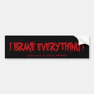 I BRAKE EVERYTHING ! CAR BUMPER STICKER