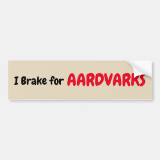 I Brake for Aardvarks Bumper Sticker