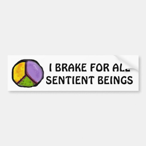 I BRAKE FOR ALL SENTIENT BEINGS CAR BUMPER STICKER