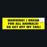 "I Brake For Animals So Get Off My Tail! Bumper Sticker<br><div class=""desc"">get off my tail bumpersticker</div>"