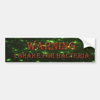 I Brake for Bacteria Bumper Sticker