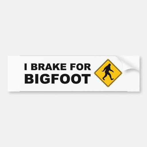 I Brake For Bigfoot Bumper Sticker
