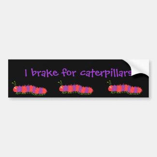 I brake for caterpillars bumper sticker