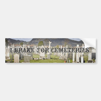 I brake for cemeteries. bumper sticker
