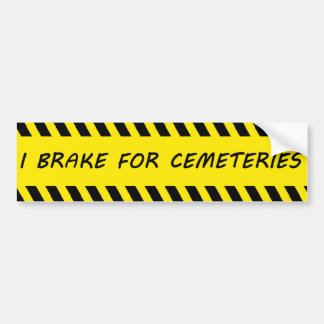 I Brake For Cemeteries Bumper Sticker