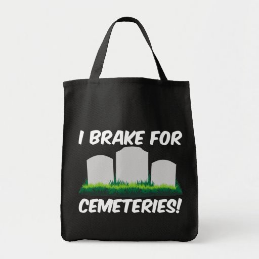 I Brake For Cemeteries! Grocery Tote Bag