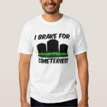 I Brake For Cemeteries! T Shirt