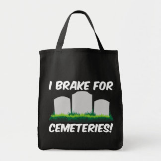 I Brake For Cemeteries! Tote Bag