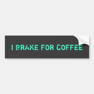 I Brake for Coffee - Green Grunge Style Bumper Sticker