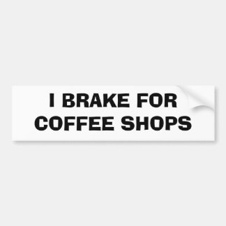 I Brake For Coffee Shops Bumper Sticker