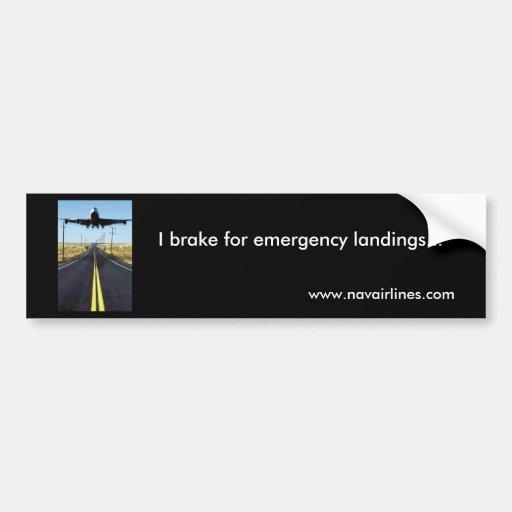 I brake for emergency landings... car bumper sticker