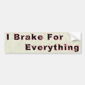 I Brake for Everything Bumper Sticker