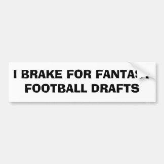 I Brake For Fantasy Football drafts Bumper Sticker