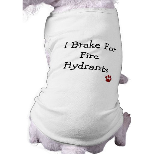 """I Brake for Fire Hydrants"" Dog Tee"