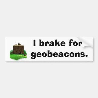 I brake for geobeacons car bumper sticker