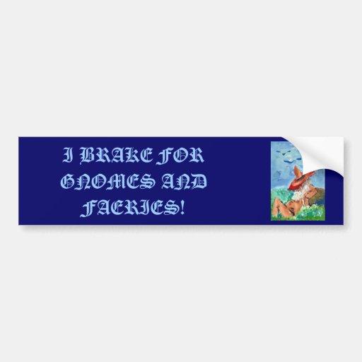 I BRAKE FOR GNOMES AND FAERIES BUMPER STICKER CAR BUMPER STICKER