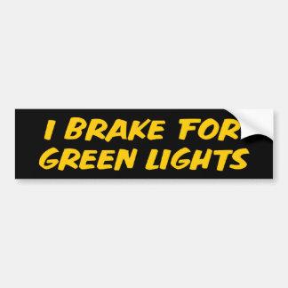 I Brake For Green Lights Bumper Sticker