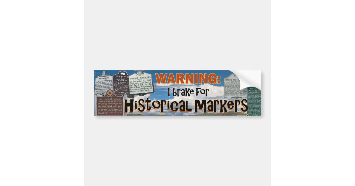I brake for historical markers bumper sticker zazzle com