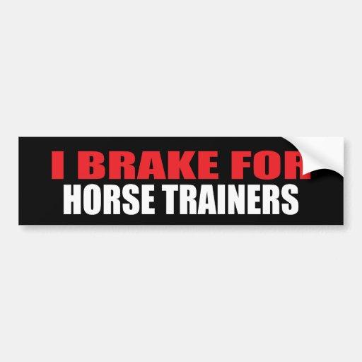 I Brake For Horse Trainers Car Bumper Sticker