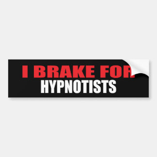 I Brake For Hypnotists Bumper Sticker
