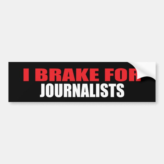 I Brake For Journalists Bumper Sticker