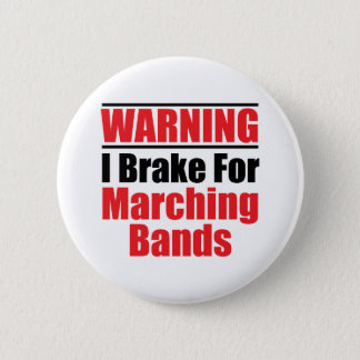 I Brake For Marching Bands Funny Button
