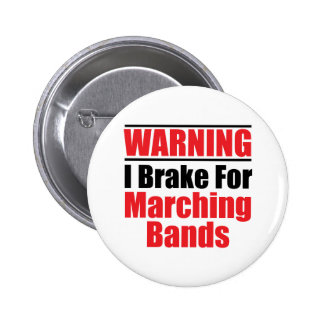 I Brake For Marching Bands Funny Pin