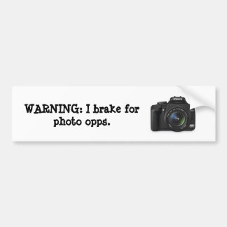 I brake for photo opps. bumper sticker