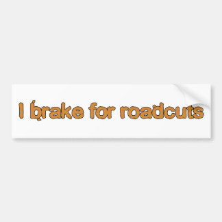 I brake for roadcuts bumper sticker