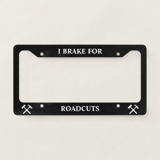 I Brake For Roadcuts: Funny Geology License Plate Frame