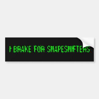 I BRAKE FOR SHAPESHIFTERS CAR BUMPER STICKER