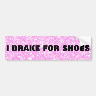 I BRAKE FOR SHOES CAR BUMPER STICKER