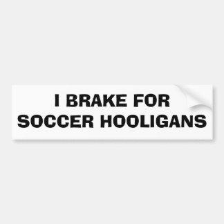 I Brake For Soccer Hooligans Bumper Sticker