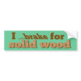 I Brake for Solid Wood Bumper Sticker (green) bumpersticker