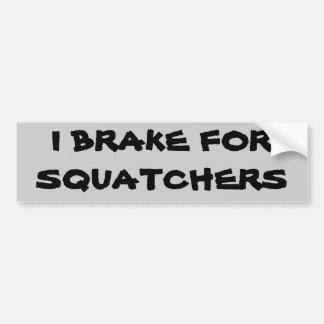 I brake for squatchers bumper sticker