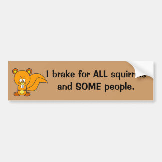 I Brake For Squirrels and Some People Humorous Bumper Sticker