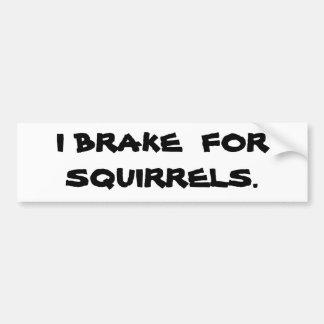 I BRAKE  FOR  SQUIRRELS. BUMPER STICKER