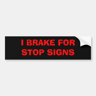 I BRAKE FOR Stop signs Car Bumper Sticker
