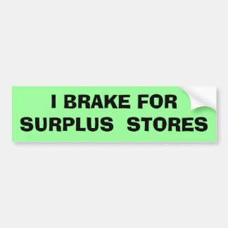 I Brake For Surplus Stores Bumper Sticker