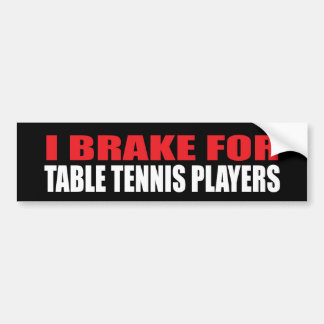 I Brake For Table Tennis Players Bumper Sticker