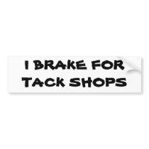 I Brake For Tack Shops Bumper Sticker