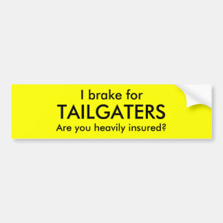I brake for, TAILGATERS, Are you heavily insured? Car Bumper Sticker