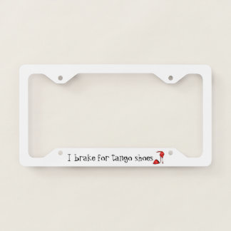 I Brake for Tango Shoes License Plate Frame