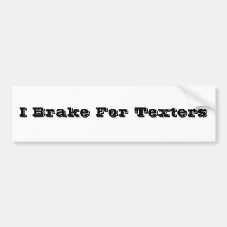 I brake for Texters Car Bumper Sticker