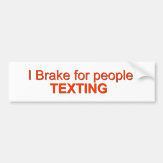 I brake for texting car bumper sticker