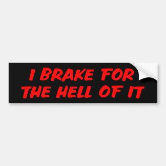 I Brake For The Hell Of It Bumper Sticker Car Bumper Sticker
