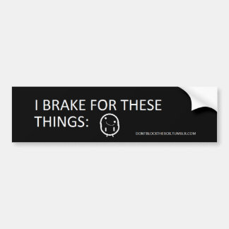 """""""I Brake For These Things:"""" Bumper Sticker"""
